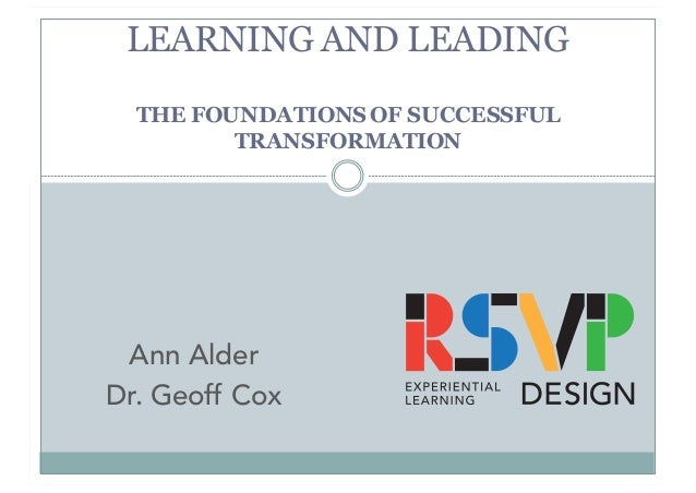 Ann Alder Dr. Geoff Cox LEARNING AND LEADING THE FOUNDATIONS OF SUCCESSFUL TRANSFORMATION