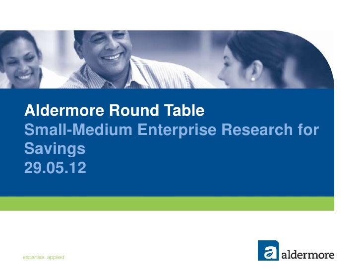 Aldermore Round TableSmall-Medium Enterprise Research forSavings29.05.12