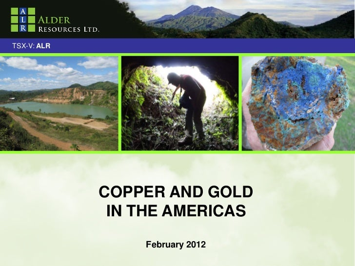 TSX-V: ALR             COPPER AND GOLD              IN THE AMERICAS                 February 2012