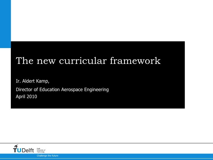 The new curricular framework Ir. Aldert Kamp,  Director of Education Aerospace Engineering Aerospace Engineering