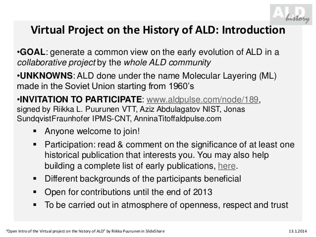 Virtual Project on the History of ALD: Introduction •GOAL: generate a common view on the early evolution of ALD in a colla...