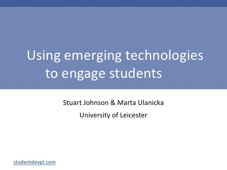 Using emerging technologiesto engage students 	<br />Stuart Johnson & Marta Ulanicka<br />University of Leicester<br />