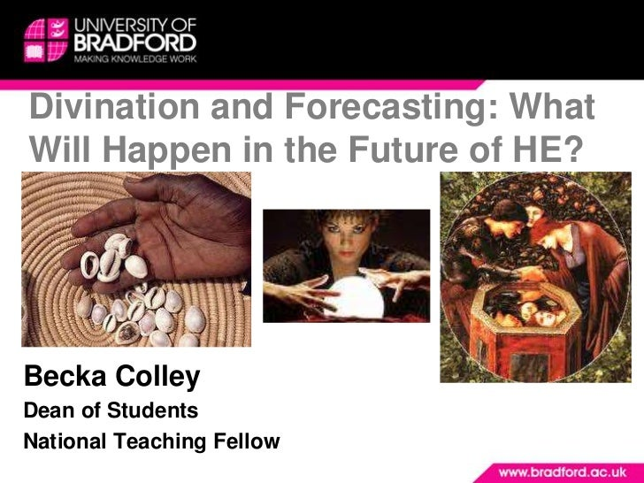 Divination and Forecasting: What Will Happen in the Future of HE?<br />Becka Colley<br />Dean of Students<br />National Te...