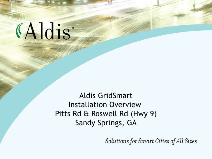 Aldis GridSmart Installation Overview  Pitts Rd & Roswell Rd (Hwy 9) Sandy Springs, GA