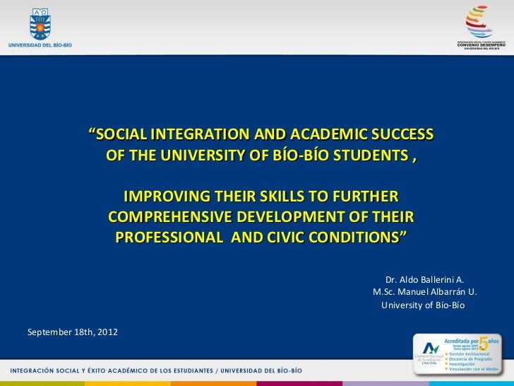 """SOCIAL INTEGRATION AND ACADEMIC SUCCESS               OF THE UNIVERSITY OF BÍO-BÍO STUDENTS ,                   IMPROVING..."