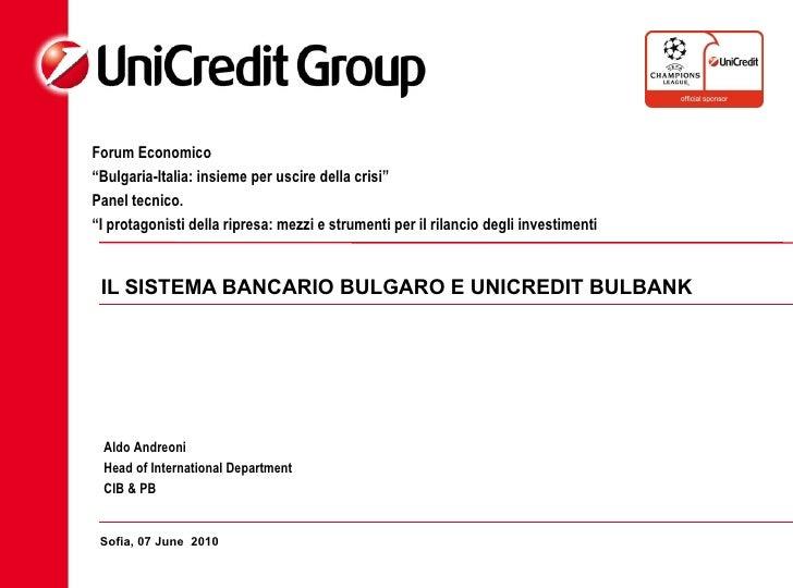 IL SISTEMA BANCARIO BULGARO E UNICREDIT BULBANK Sofia, 07 June  2010 Aldo Andreoni Head of International Department  CIB &...