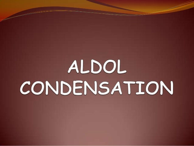 aldol condensation The acid-catalyzed aldol reaction is a [1,2]-addition reaction between an enol and an aldehyde or ketone it can be used to join two identical.