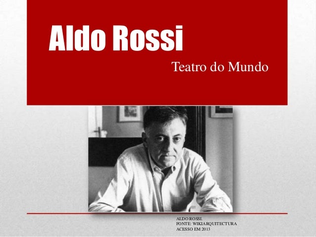 Aldo Rossi Teatro do Mundo  ALDO ROSSI. FONTE: WIKIARQUITECTURA ACESSO EM 2013