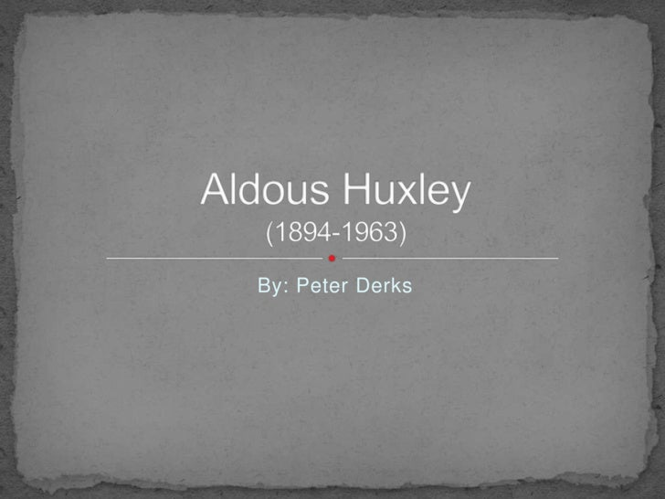 By: Peter Derks<br />Aldous Huxley (1894-1963)<br />