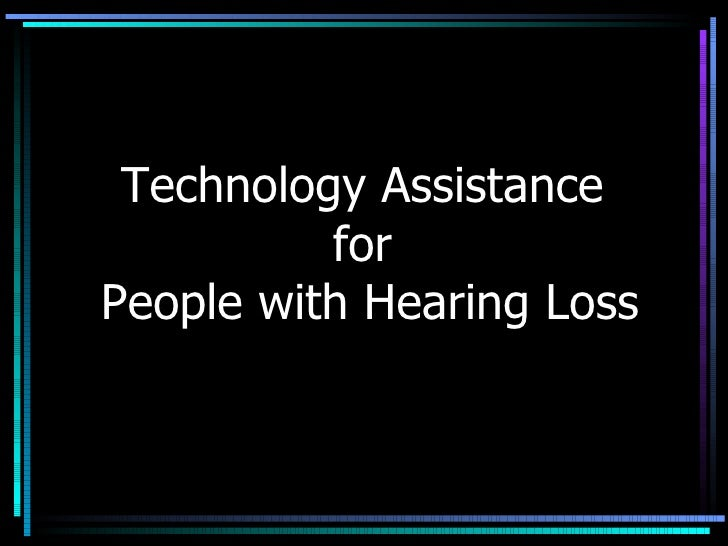 Technology Assistance  for  People with Hearing Loss