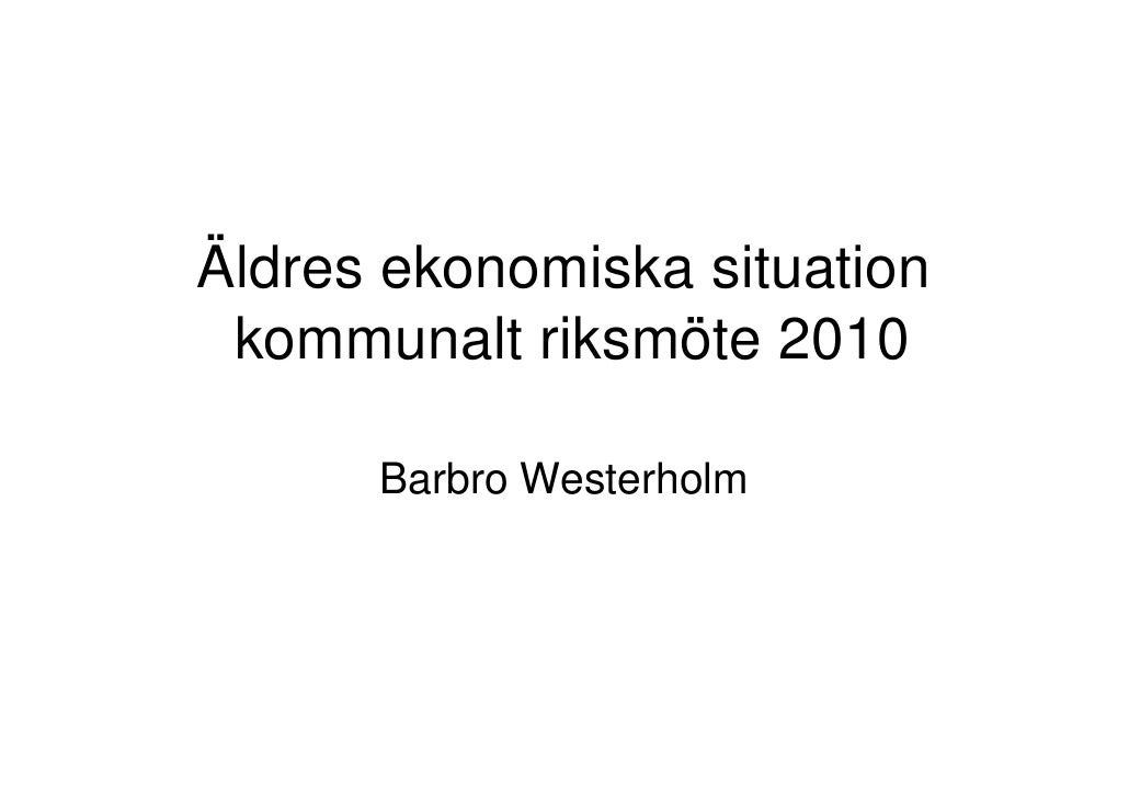 Äldres ekonomiska situation  kommunalt riksmöte 2010        Barbro Westerholm
