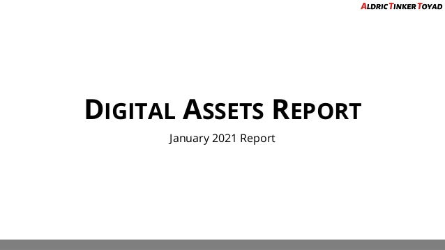 DIGITAL ASSETS REPORT January 2021 Report
