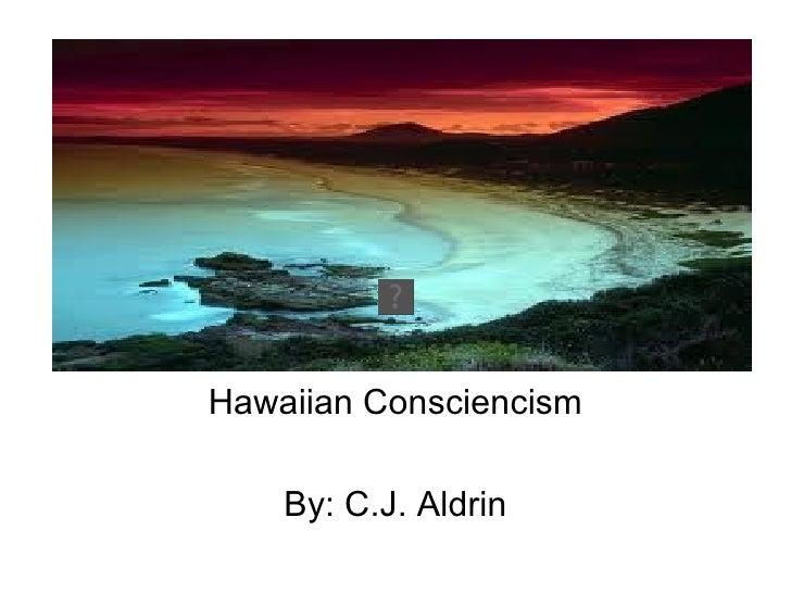 Hawaiian Consciencism Hawaiian Consciencism By: C.J. Aldrin