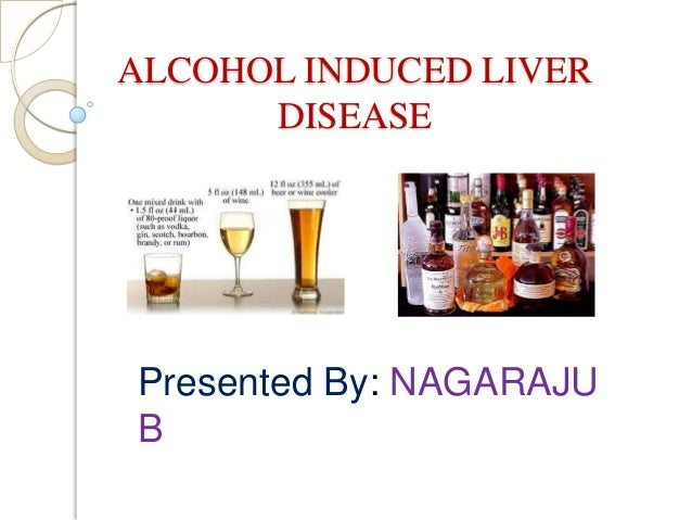 ALCOHOL INDUCED LIVER DISEASE Presented By: NAGARAJU B