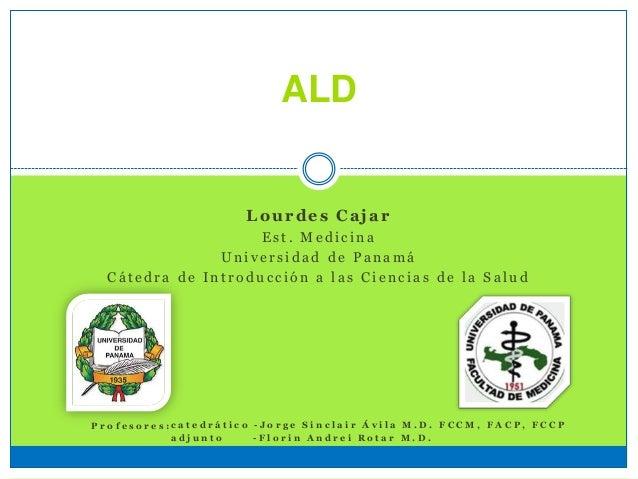 ALD Lourdes Cajar E s t . M e d i c i n a U n i v e r s i d a d d e P a n a m á C á t e d r a d e I n t r o d u c c i ó n ...