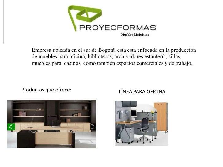 Empresa ubicada en el sur de Bogotá, esta esta enfocada en la producción    de muebles para oficina, bibliotecas, archivad...