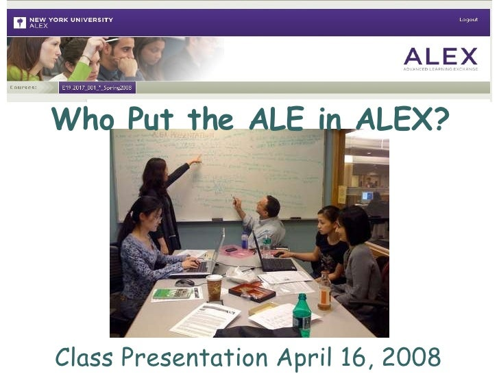 Who Put the ALE in ALEX? Class Presentation April 16, 2008