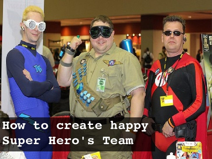 How to create happy Super Heros Team