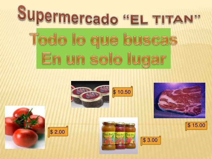 """Supermercado """"EL TITAN""""<br />Todo lo que buscas<br />En un solo lugar<br />$ 10.50<br />$ 15.00<br />$ 2.00<br />$ 3.00<br />"""