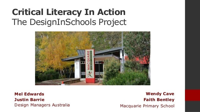 Critical Literacy In Action The DesignInSchools Project Wendy Cave Faith Bentley Macquarie Primary School Mel Edwards Just...