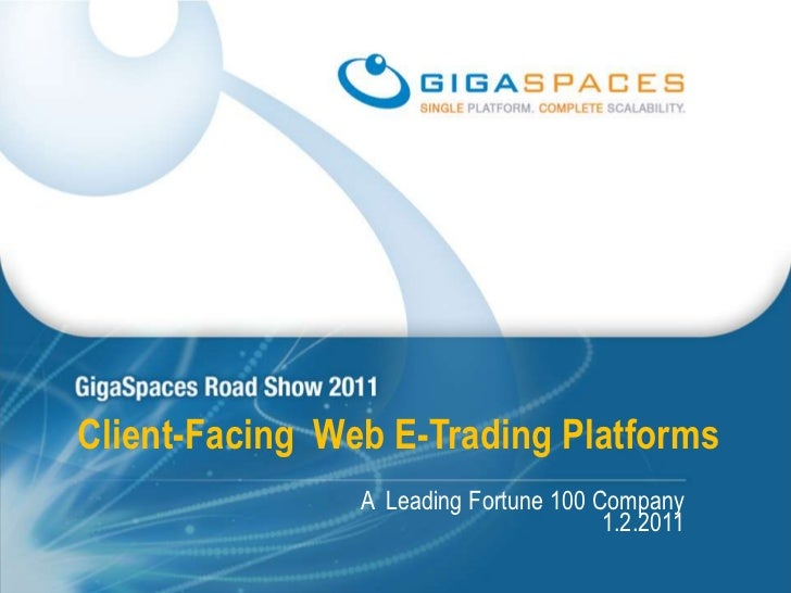 Client-Facing  Web E-Trading Platforms<br />A  Leading Fortune 100 Company 1.2.2011<br />