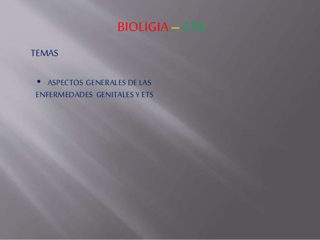 BIOLIGIA– CTA TEMAS • ASPECTOS GENERALES DE LAS ENFERMEDADES GENITALES Y ETS