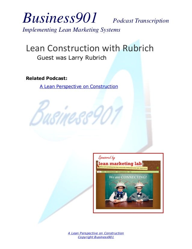 Business901                      Podcast TranscriptionImplementing Lean Marketing Systems Lean Construction with Rubrich  ...