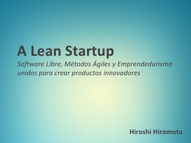 A Lean StartupSoftware Libre, Métodos Ágiles y Emprendedurismounidos para crear productos innovadores                     ...