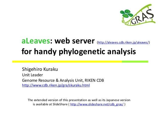Shigehiro Kuraku Unit Leader Genome Resource & Analysis Unit, RIKEN CDB http://www.cdb.riken.jp/gra/skuraku.html The exten...