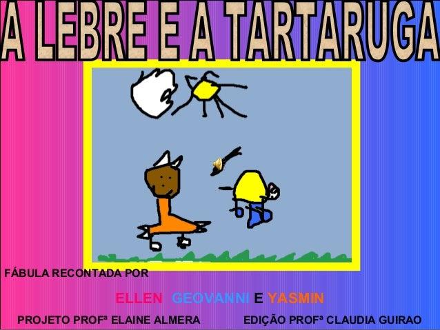 FÁBULA RECONTADA POR ELLEN GEOVANNI E YASMIN PROJETO PROFª ELAINE ALMERA EDIÇÃO PROFª CLAUDIA GUIRAO