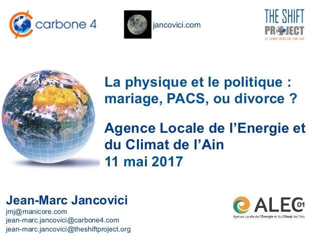 jancovici.com La physique et le politique : mariage, PACS, ou divorce ? Jean-Marc Jancovici jmj@manicore.com jean-marc.jan...