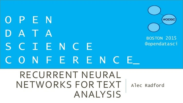 RECURRENT NEURAL NETWORKS FOR TEXT ANALYSIS Alec Radford O P E N D A T A S C I E N C E C O N F E R E N C E_ BOSTON 2015 @o...