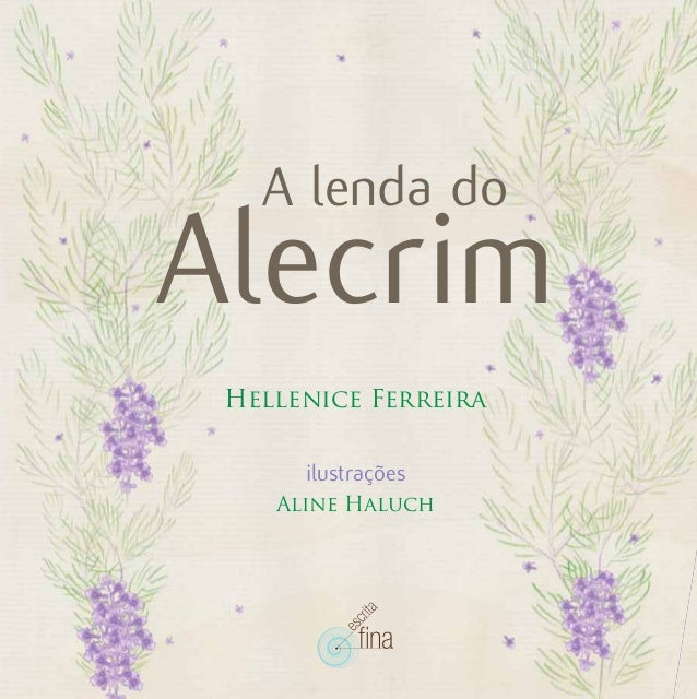 Alecrim A lenda do Hellenice Ferreira ilustrações Aline Haluch 9 788563 877482 ISBN 978-85-63877-48-2 Nem me lembro quando...