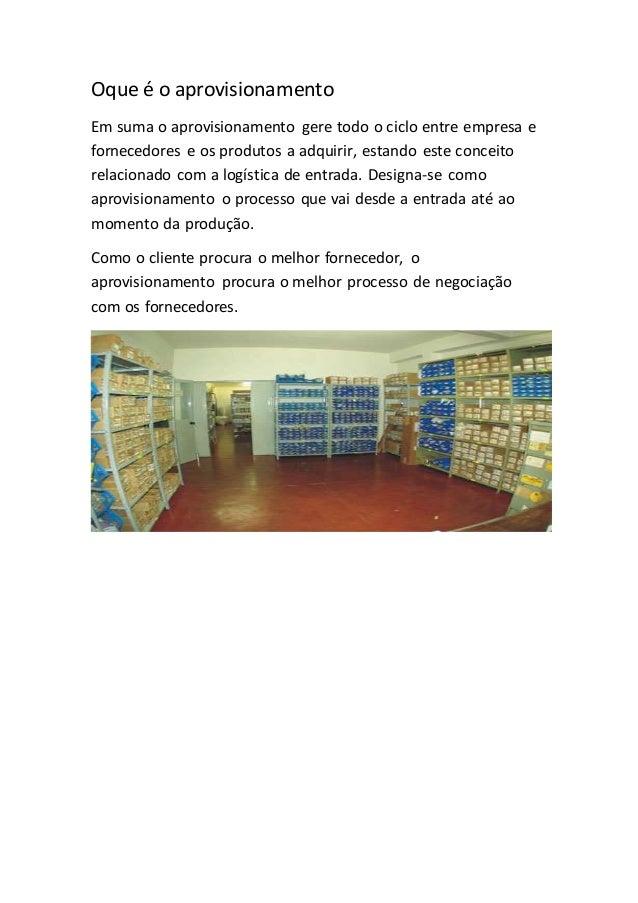 Oque é o aprovisionamento  Em suma o aprovisionamento gere todo o ciclo entre empresa e  fornecedores e os produtos a adqu...