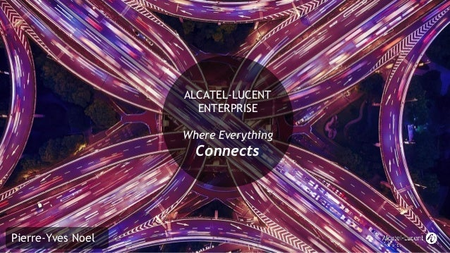 ALCATEL-LUCENT ENTERPRISE Where Everything Connects Pierre-Yves Noel