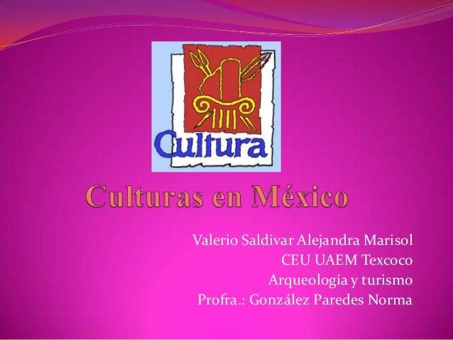 Valerio Saldivar Alejandra Marisol              CEU UAEM Texcoco            Arqueología y turismo Profra.: González Parede...