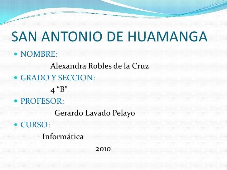 SAN ANTONIO DE HUAMANGA<br />NOMBRE:<br />                 Alexandra Robles de la Cruz<br />GRADO Y SECCION:<br />        ...