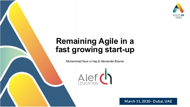March 11, 2020 - Dubai, UAE Remaining Agile in a fast growing start-up Muhammed Noor ul haq & Alexander Bosma