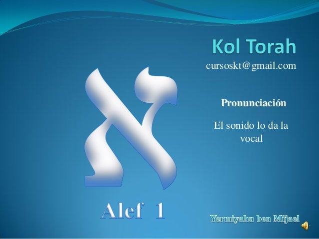 cursoskt@gmail.com El sonido lo da la vocal Pronunciación