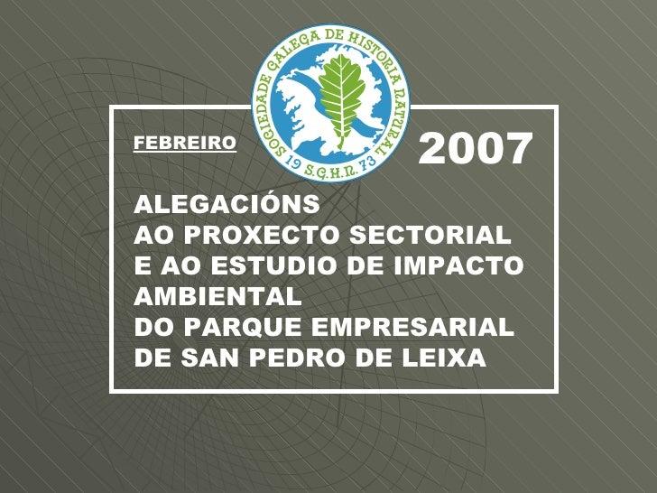 ALEGACIÓNS AO PROXECTO SECTORIAL E AO ESTUDIO DE IMPACTO  AMBIENTAL DO PARQUE EMPRESARIAL DE SAN PEDRO DE LEIXA 2007 FEBRE...