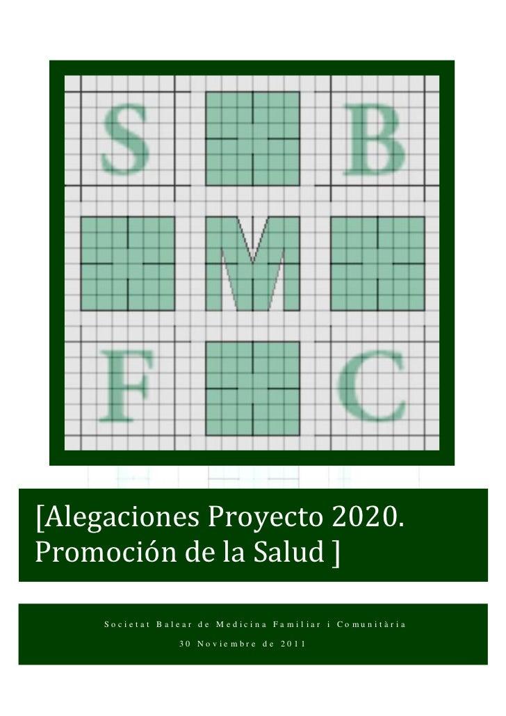 [Alegaciones Proyecto 2020.Promoción de la Salud ]     Societat Balear de Medicina Familiar i Comunitària                 ...