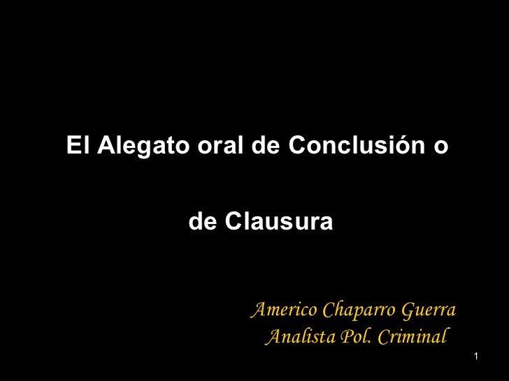 El Alegato oral de Conclusión o  de Clausura Americo Chaparro Guerra Analista Pol. Criminal