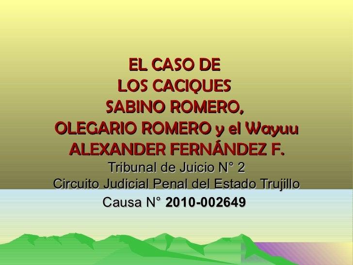 EL CASO DE      LOS CACIQUES     SABINO ROMERO,OLEGARIO ROMERO y el Wayuu ALEXANDER FERNÁNDEZ F.          Tribunal de Juic...