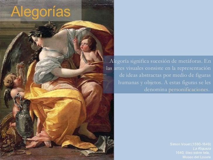 Alegorías Alegoría significa sucesión de metáforas. En las artes visuales consiste en la representación de ideas abstracta...