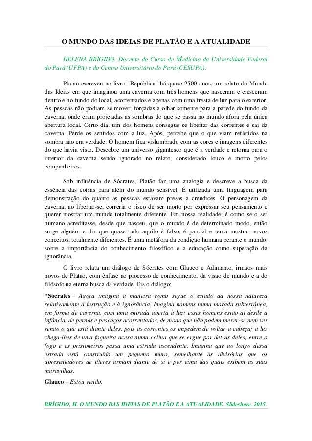 BRÍGIDO, H. O MUNDO DAS IDEIAS DE PLATÃO E A ATUALIDADE. Slideshare. 2015. O MUNDO DAS IDEIAS DE PLATÃO E A ATUALIDADE HEL...