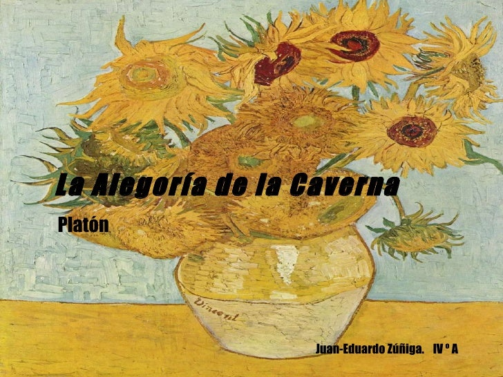 La Alegoría de la Caverna Platón Juan-Eduardo Zúñiga.  IV º A