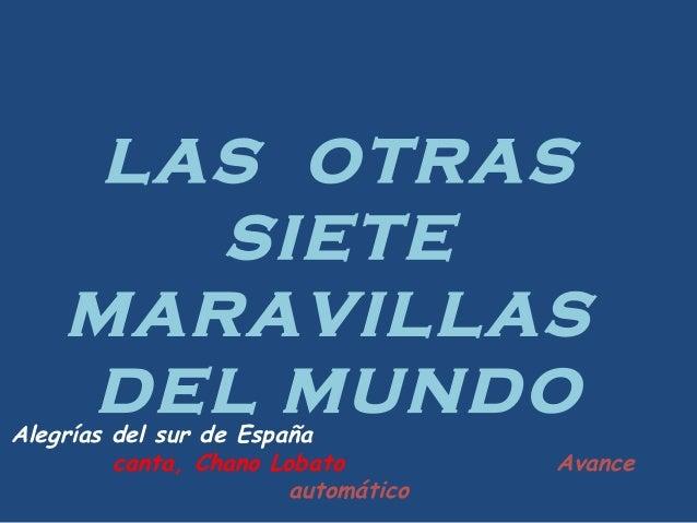 LAS OTRAS       SIETE    MARAVILLAS    DEL MUNDOAlegrías del sur de España         canta, Chano Lobato         Avance     ...