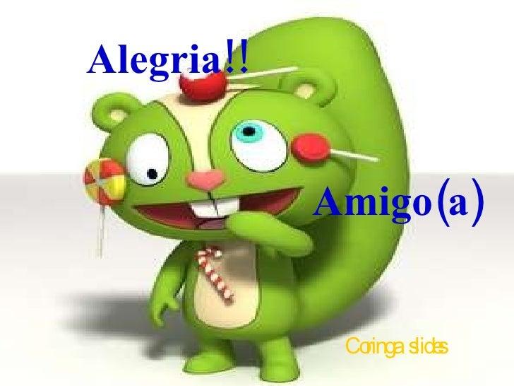 Alegria!!  Amigo(a) Coringa  slides