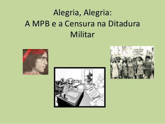 Alegria, Alegria: A MPB e a Censura na Ditadura Militar