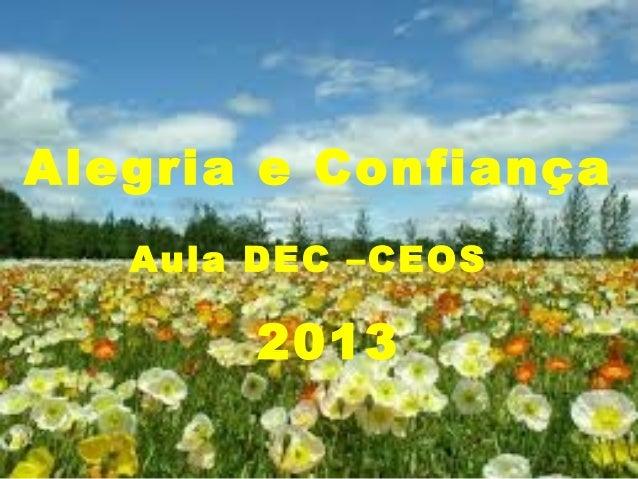 Alegria e Confiança Aula DEC –CEOS 2013